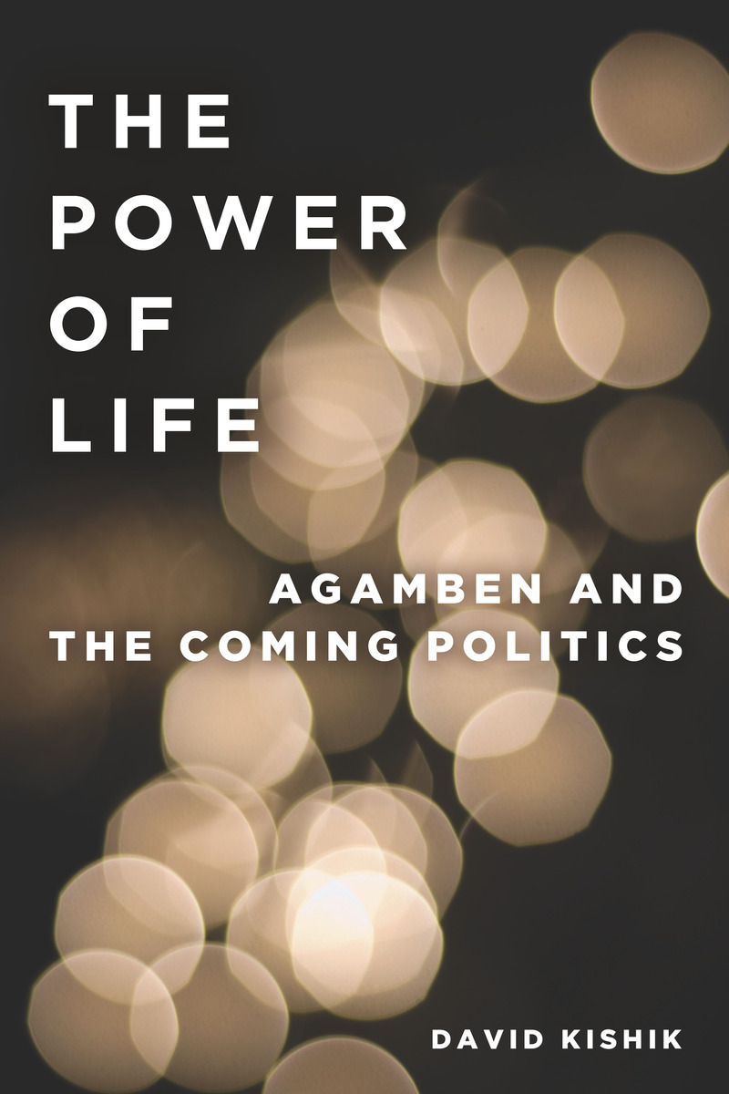 Book cover for The Power of Life: Agamben and The Coming Politics by David Kishik